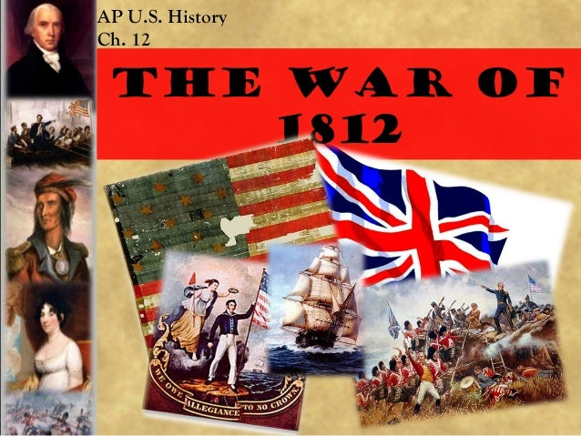 AP U.S. History Ch. 12  The war of 1812