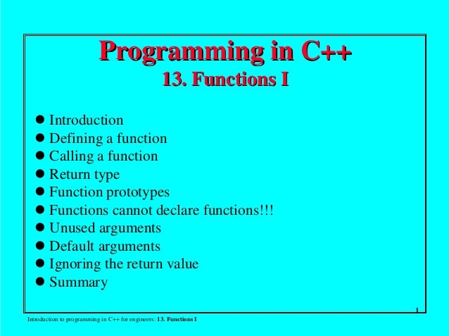 1 Introduction to programming in C++ for engineers: 13. Functions I Programming in C++Programming in C++ 13. Functions I13...
