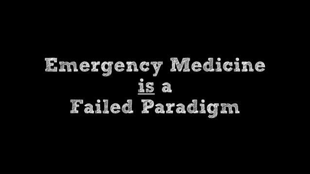 Emergency is a Fail Paradigm Scott Weingart 13