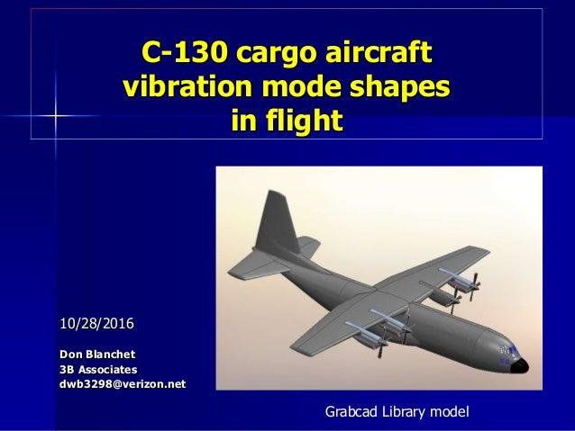 C-130 cargo aircraft vibration mode shapes in flight 10/28/2016 Don Blanchet 3B Associates dwb3298@verizon.net Grabcad Lib...
