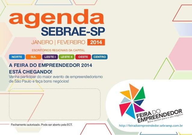 JANEIRO | FEVEREIRO 2014 ESCRITÓRIOS REGIONAIS DA CAPITAL NORTE  SUL  LESTE I  LESTE II  OESTE  A FEIRA DO EMPREENDEDOR 20...