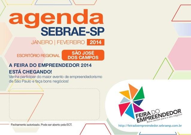 JANEIRO | FEVEREIRO 2014 SÃO JOSÉ DOS CAMPOS  A FEIRA DO EMPREENDEDOR 2014 ESTÁ CHEGANDO!  Venha participar do maior event...