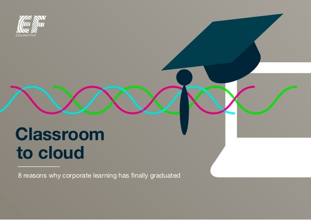 Classroom to cloud 8 reasons why corporate learning has finally graduated