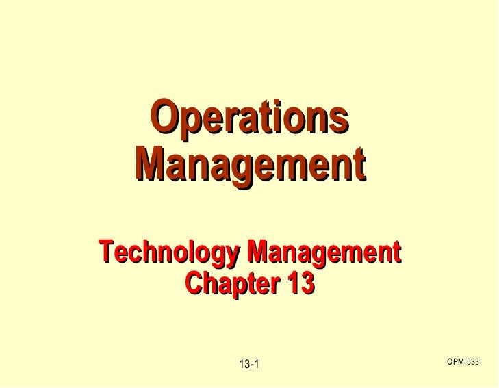 Operations Management Technology Management Chapter 13 OPM 533 13-