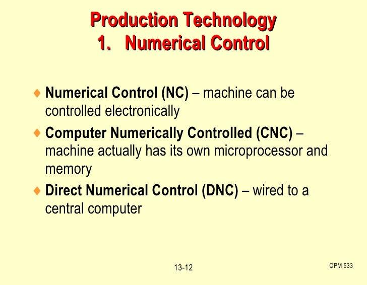 <ul><li>Numerical Control (NC)  – machine can be controlled electronically </li></ul><ul><li>Computer Numerically Controll...