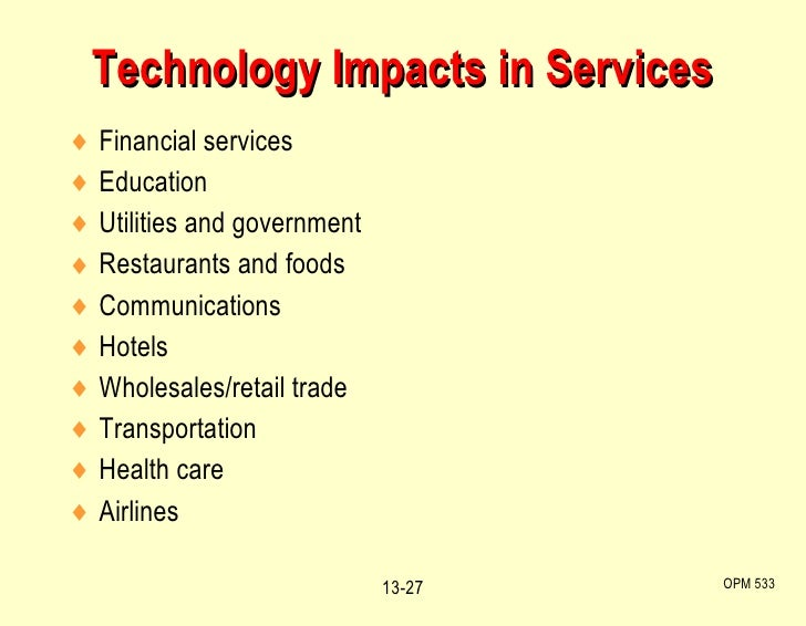 Technology Impacts in Services <ul><li>Financial services </li></ul><ul><li>Education </li></ul><ul><li>Utilities and gove...
