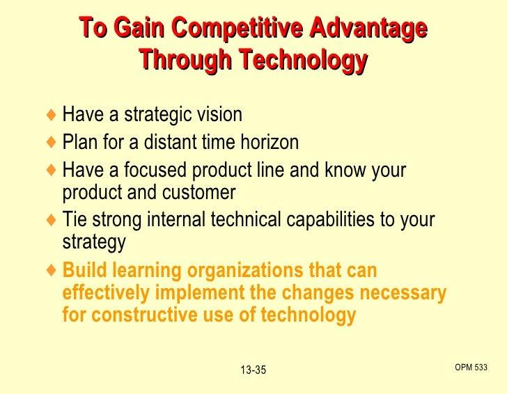 To Gain Competitive Advantage Through Technology <ul><li>Have a strategic vision </li></ul><ul><li>Plan for a distant time...