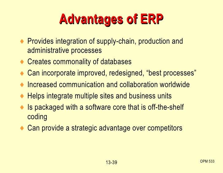 Advantages of ERP <ul><li>Provides integration of supply-chain, production and administrative processes </li></ul><ul><li>...