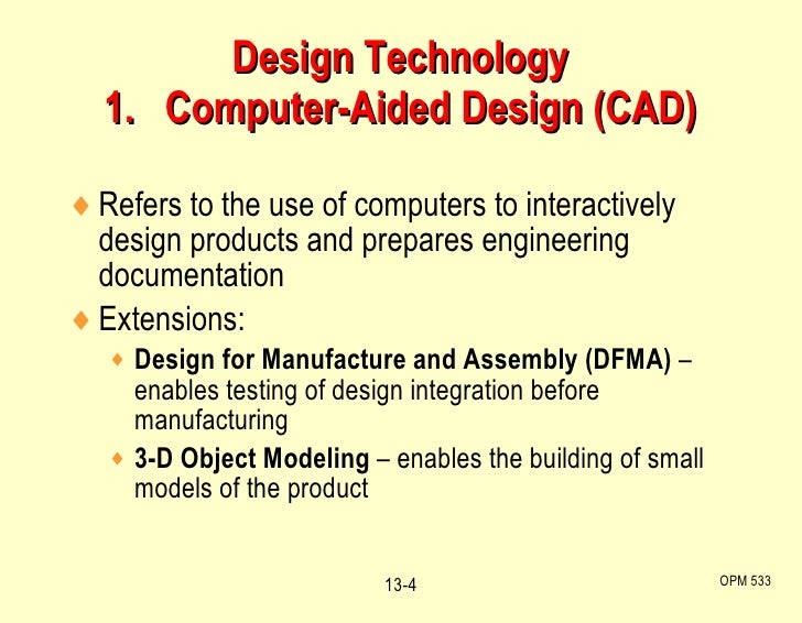 Design Technology 1.  Computer-Aided Design (CAD) <ul><li>Refers to the use of computers to interactively design products ...
