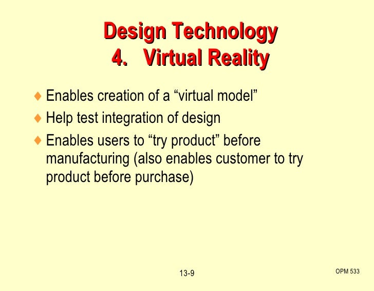 "Design Technology 4.  Virtual Reality <ul><li>Enables creation of a ""virtual model"" </li></ul><ul><li>Help test integratio..."