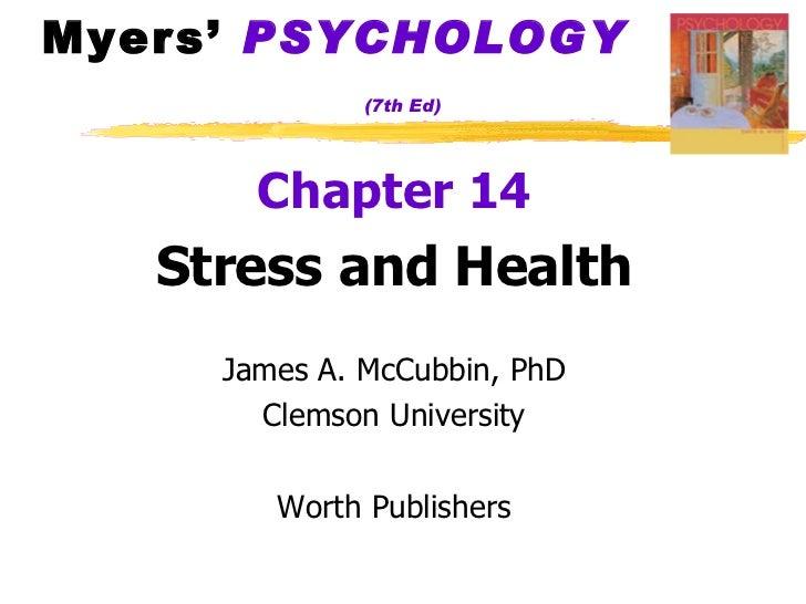Myers'  PSYCHOLOGY   (7th Ed) <ul><li>Chapter 14 </li></ul><ul><li>Stress and Health </li></ul><ul><li>James A. McCubbin, ...