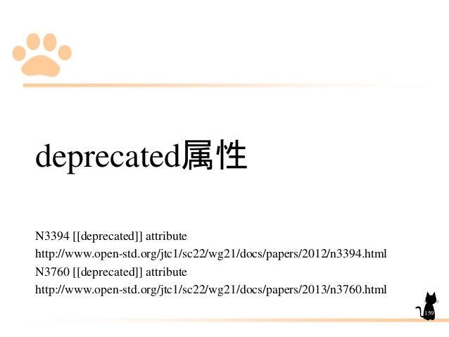 deprecated属性 N3394 [[deprecated]] attribute http://www.open-std.org/jtc1/sc22/wg21/docs/papers/2012/n3394.html N3760 [[dep...