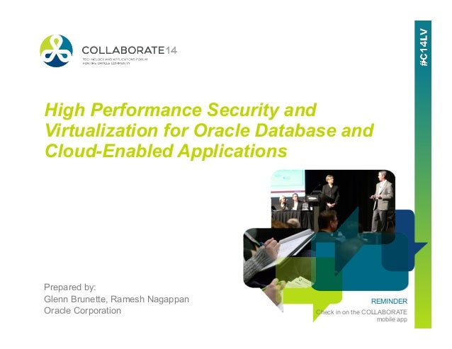 REMINDER Check in on the COLLABORATE mobile app High Performance Security and Virtualization for Oracle Database and Cloud...