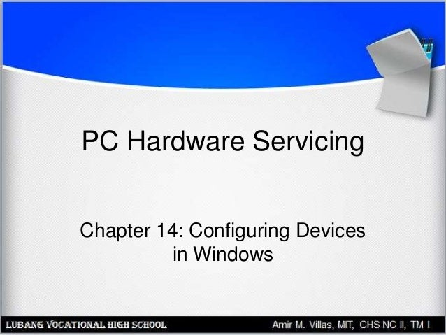 PC Hardware Servicing Chapter 14: Configuring Devices in Windows