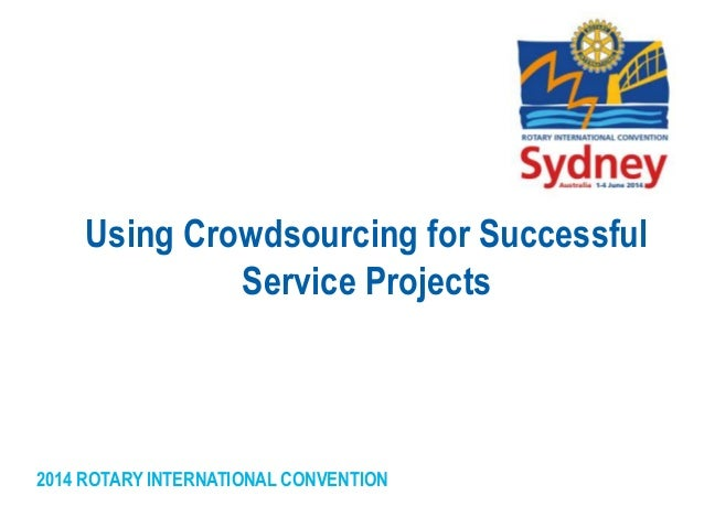 2014 ROTARY INTERNATIONAL CONVENTION Using Crowdsourcing for Successful Service Projects
