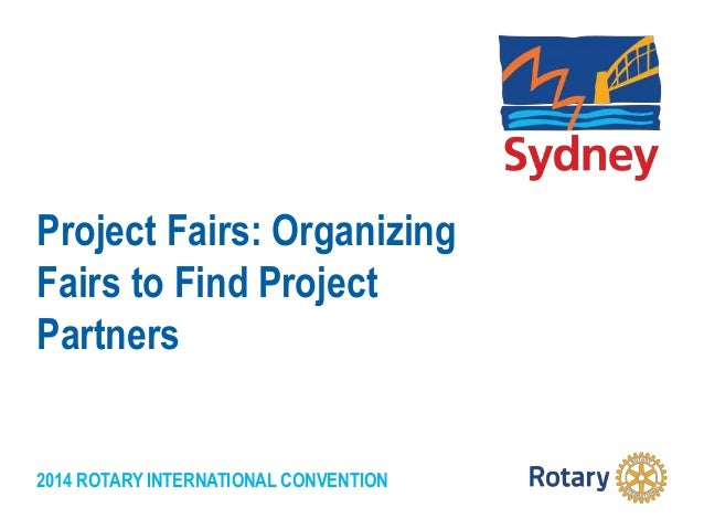 2014 ROTARY INTERNATIONAL CONVENTION Project Fairs: Organizing Fairs to Find Project Partners