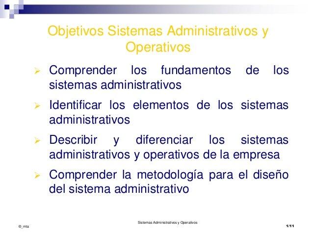 Objetivos Sistemas Administrativos y Operativos   Comprender los fundamentos sistemas administrativos  y  los    Identif...