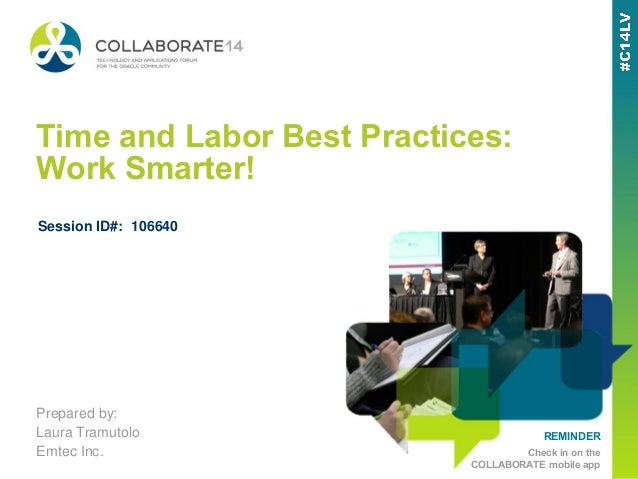 REMINDER Check in on the COLLABORATE mobile app Time and Labor Best Practices: Work Smarter! Prepared by: Laura Tramutolo ...
