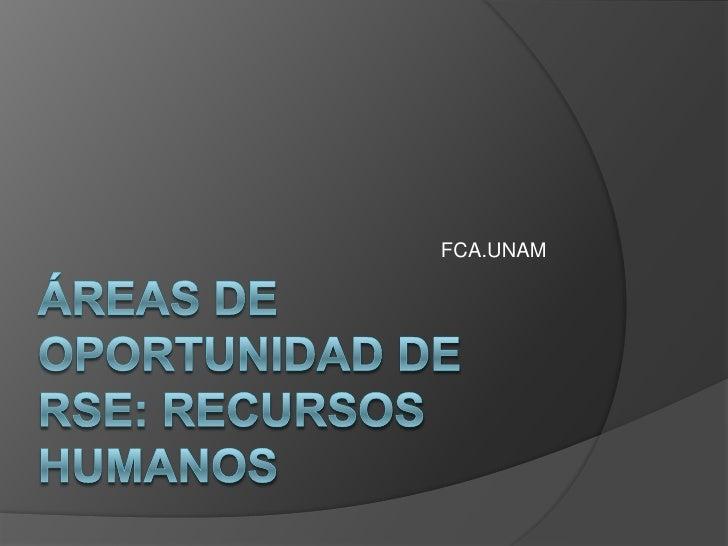 Áreas de oportunidad de RSE: Recursos humanos<br />FCA.UNAM<br />