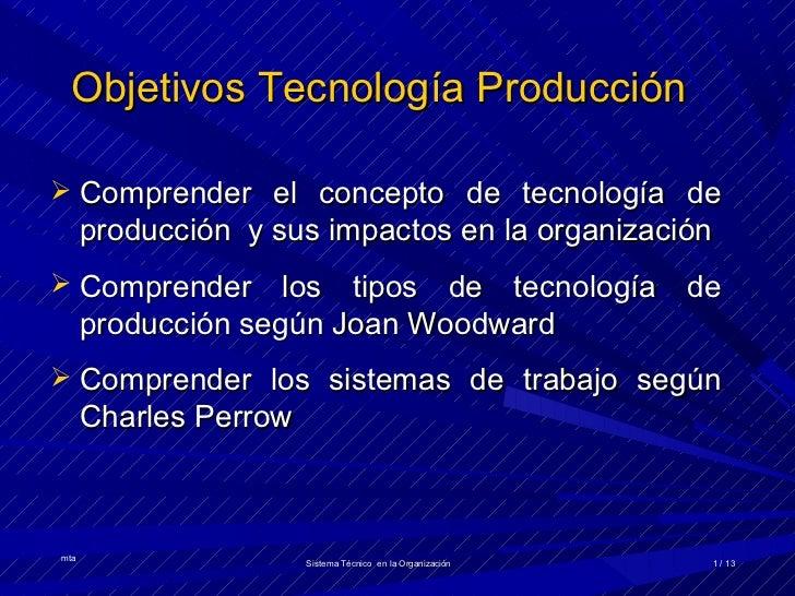 Objetivos Tecnología Producción Comprender el concepto de tecnología de      producción y sus impactos en la organización...