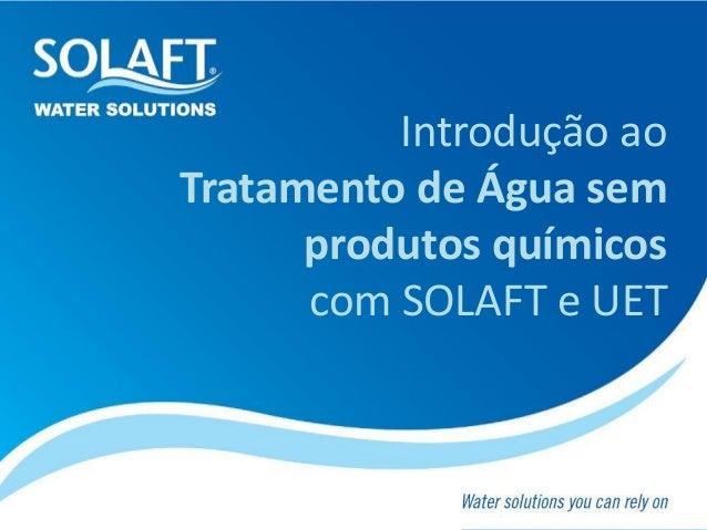 Introdução ao Tratamento de Água sem produtos químicos com SOLAFT e UET