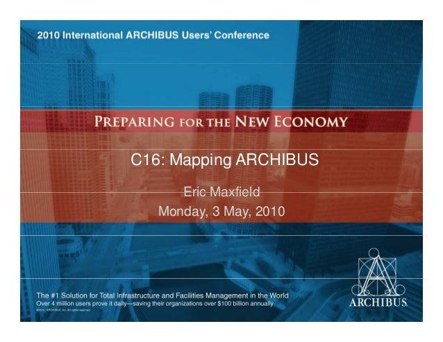C16: Mapping ARCHIBUSEric MaxfieldEric MaxfieldMonday, 3 May, 2010