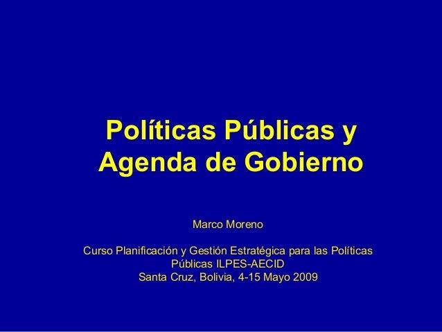 Políticas Públicas y Agenda de Gobierno Marco Moreno Curso Planificación y Gestión Estratégica para las Políticas Públicas...