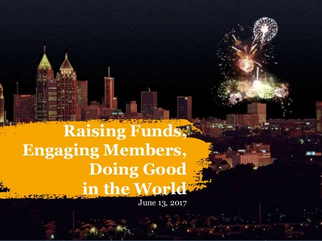 Raising Funds, Engaging Members, Doing Good in the World June 13, 2017