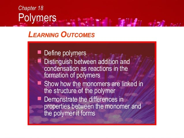 Chapter 18Polymers   LEARNING OUTCOMES            Define polymers            Distinguish between addition and           ...
