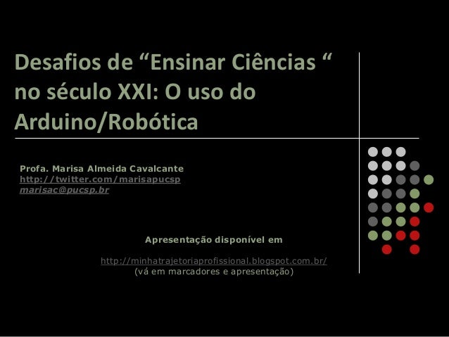 Profa. Marisa Almeida Cavalcante http://twitter.com/marisapucsp marisac@pucsp.br Apresentação disponível em http://minhatr...