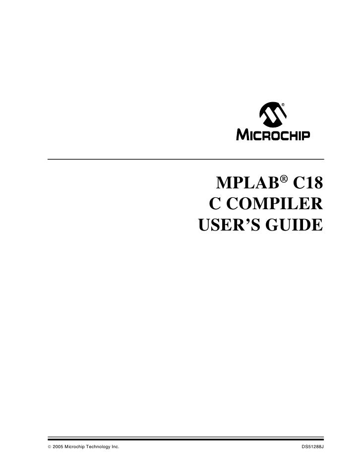 MPLAB® C18                                    C COMPILER                                   USER'S GUIDE© 2005 Microchip Te...