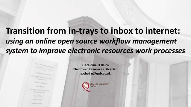 Geraldine O Beirn Electronic Resources Librarian g.obeirn@qub.ac.uk Transition from in-trays to inbox to internet: using a...
