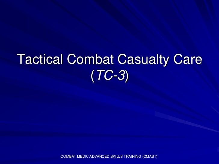 Tactical Combat Casualty Care            (TC-3)      COMBAT MEDIC ADVANCED SKILLS TRAINING (CMAST)