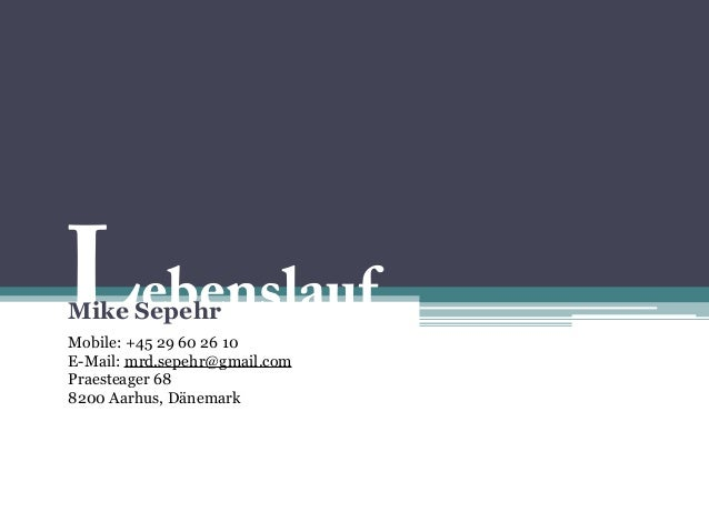 LebenslaufMike Sepehr Mobile: +45 29 60 26 10 E-Mail: mrd.sepehr@gmail.com Praesteager 68 8200 Aarhus, Dänemark