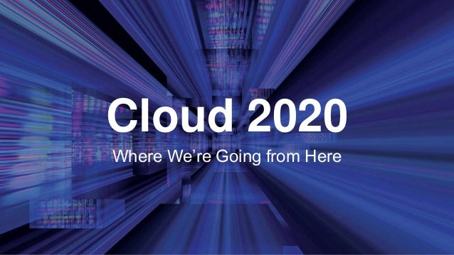 Cloud 2020 Where We're Going from Here