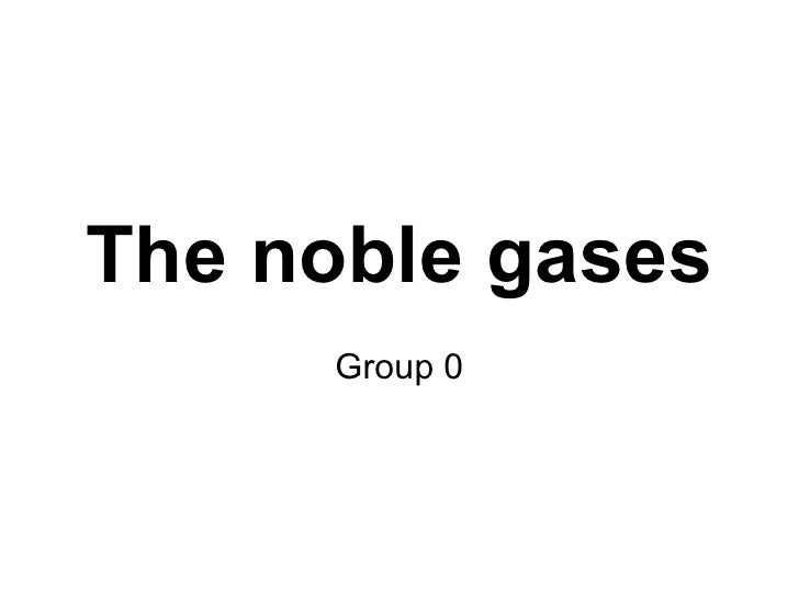The noble gases Group 0