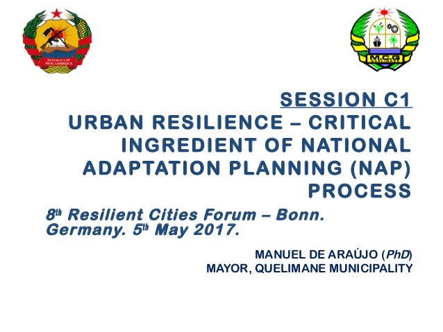SESSION C1 URBAN RESILIENCE – CRITICAL INGREDIENT OF NATIONAL ADAPTATION PLANNING (NAP) PROCESS 8th Resilient Cities Forum...