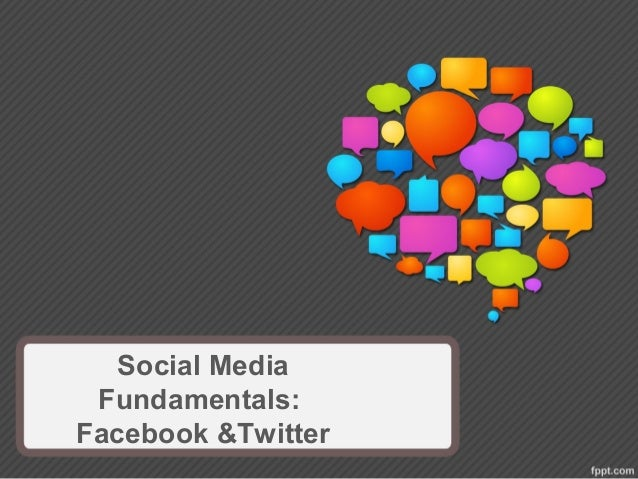 Social Media Fundamentals: Facebook &Twitter