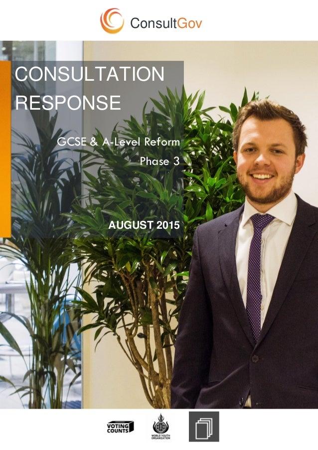 ConsultGov CONSULTATION RESPONSE GCSE & A-Level Reform Phase 3 AUGUST 2015