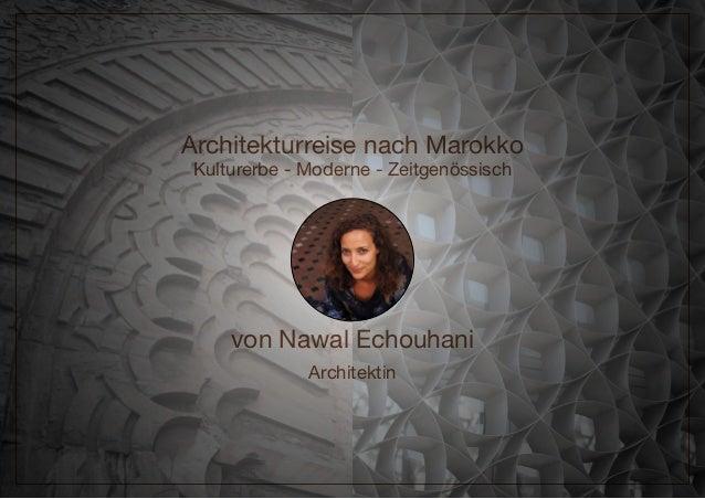 Architekturreise nach Marokko Kulturerbe - Moderne - Zeitgenössisch von Nawal Echouhani Architektin