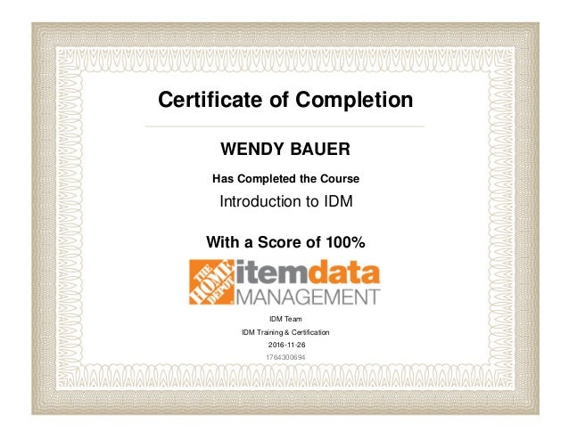 Certificate of Completion WENDY BAUER Has Completed the Course Introduction to IDM With a Score of 100% IDM Team IDM Train...