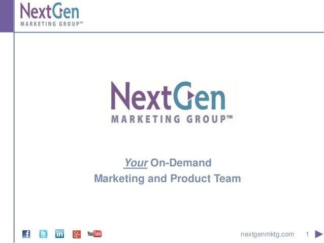1nextgenmktg.com Your On-Demand Marketing and Product Team