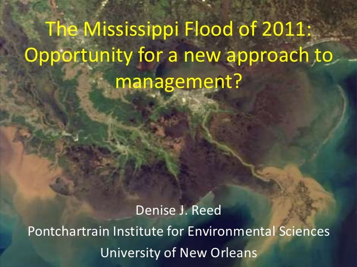 The Mississippi Flood of 2011:Opportunity for a new approach to         management?                  Denise J. ReedPontcha...
