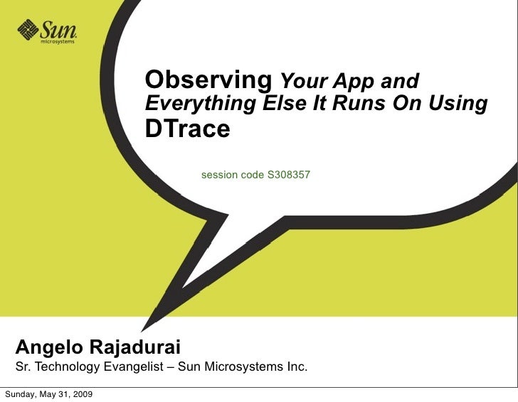 Observing Your App and                        Everything Else It Runs On Using                        DTrace              ...