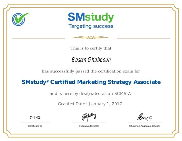 Basem Ghabboun SMstudy® Certified Marketing Strategy Associate and is here by designated as an SCMS-A Granted Date : Janua...