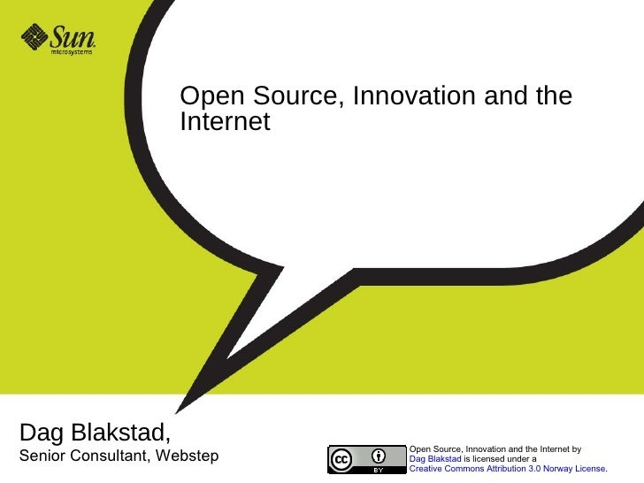 Open Source, Innovation and the Internet Dag Blakstad,  Senior Consultant, Webstep Open Source, Innovation and the Interne...
