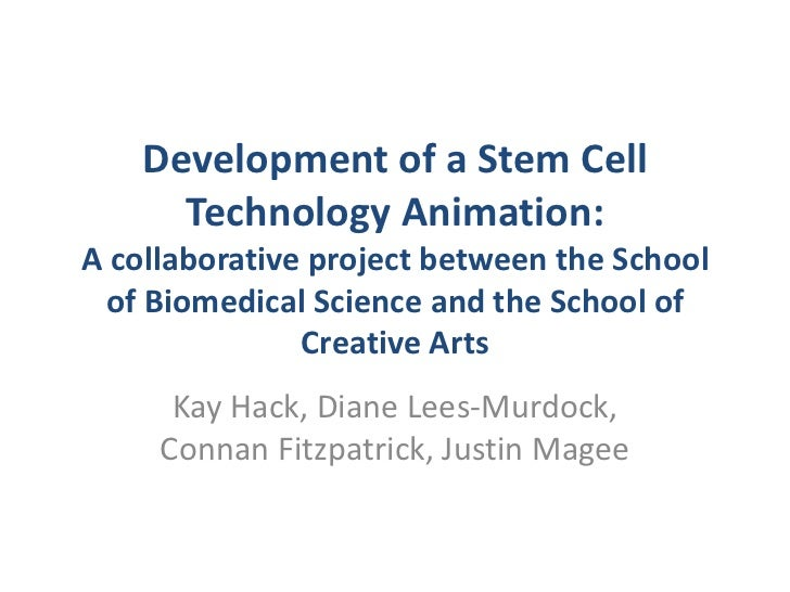 Development of a Stem Cell Technology Animation: A collaborative project between the School of Biomedical Science and the ...