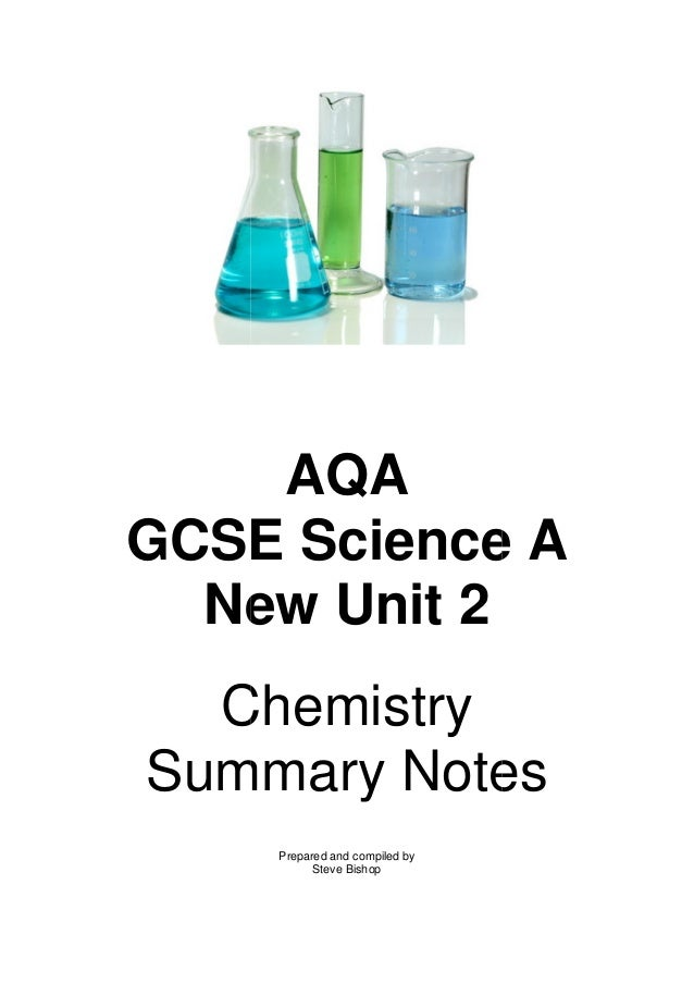 GCSE New Chemistry Summary AQA GCSE Science New Unit 2 Chemistry Summary Notes Prepared and compiled by Steve Bishop Scien...