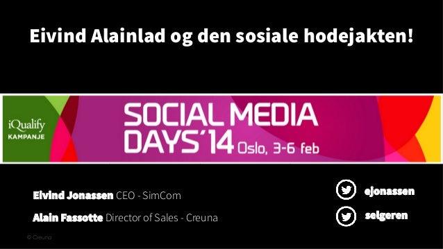 Eivind Alainlad og den sosiale hodejakten!  Eivind Jonassen CEO - SimCom  ejonassen  Alain Fassotte Director of Sales - Cr...