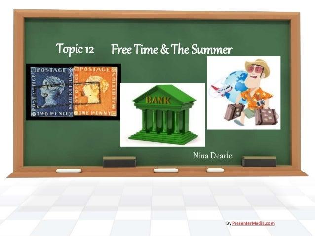 Free Time & The Summer Nina Dearle By PresenterMedia.com Topic 12